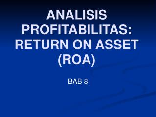 ANALISIS PROFITABILITAS: RETURN ON ASSET (ROA)