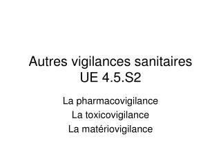 Autres vigilances sanitaires UE 4.5.S2