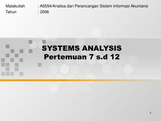 SYSTEMS ANALYSIS Pertemuan 7 s.d 12