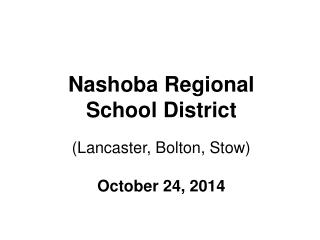 Nashoba Regional School District (Lancaster, Bolton, Stow) October 24, 2014