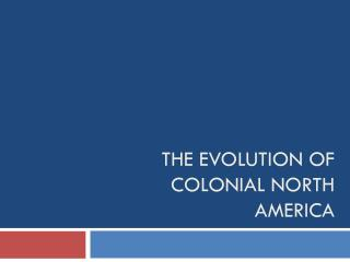 The evolution of Colonial north America