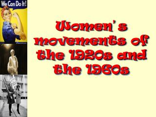 Women � s movements of the 1920s and the 1960s