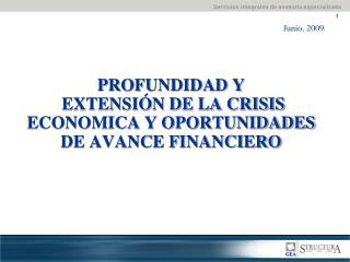 PROFUNDIDAD Y  EXTENSIÓN DE LA CRISIS ECONOMICA Y OPORTUNIDADES DE AVANCE FINANCIERO