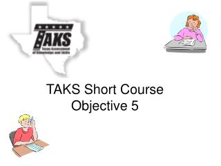 TAKS Short Course  Objective 5