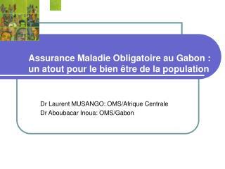 Assurance Maladie Obligatoire au Gabon : un atout pour le bien  tre de la population