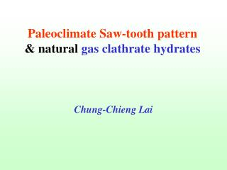 Paleoclimate Saw-tooth pattern & natural gas clathrate hydrates