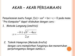 AKAR – AKAR PERSAMAAN Penyelesaian suatu fungsi  ¦ (x) = ax 2  + bx + c = 0 pada masa