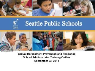 Sexual Harassment Prevention and Response School Administrator Training Outline September 23, 2014