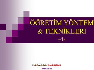 ÖĞRETİM YÖNTEM & TEKNİKLERİ - 4 -