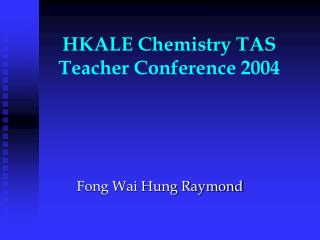 HKALE Chemistry TAS  Teacher Conference 2004