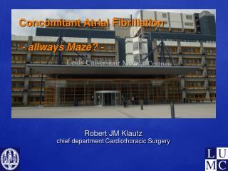 Concomitant Atrial Fibrillation   - allways Maze -
