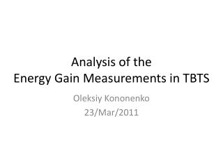 Analysis of the  Energy Gain Measurements in TBTS