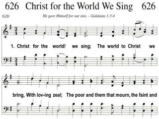 1.  Christ   for  the    world!      we   sing;     The  world  to  Christ        we
