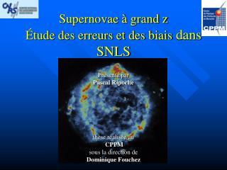 Supernovae à grand z  Étude des erreurs et des biais  dans SNLS