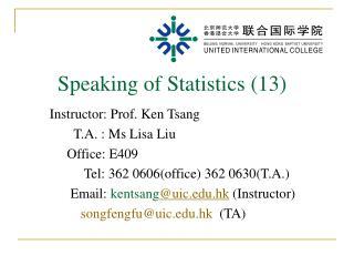 Instructor: Prof. Ken Tsang            T.A. : Ms Lisa Liu          Office: E409
