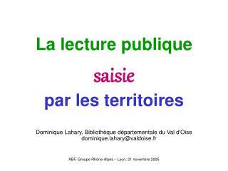 La lecture publique saisie  par les territoires    Dominique Lahary, Biblioth que d partementale du Val dOise  dominique