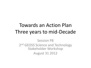 Towards an Action Plan Three years to mid-Decade