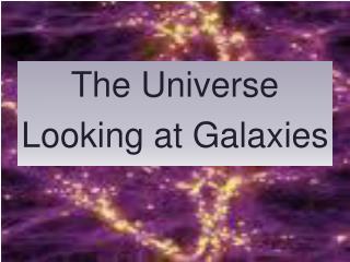 The Universe Looking at Galaxies