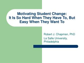Motivating Student Change:  It Is So Hard When They Have To, But Easy When They Want To