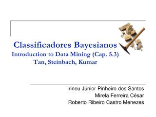 Classificadores Bayesianos Introduction to Data Mining (Cap. 5.3)  Tan, Steinbach, Kumar