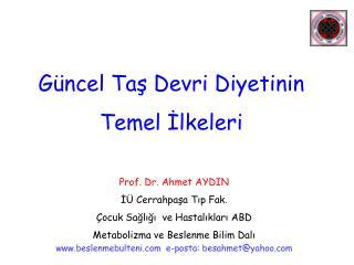Prof. Dr. Ahmet AYDIN I  Cerrahpasa Tip Fak.  ocuk Sagligi  ve Hastaliklari ABD Metabolizma ve Beslenme Bilim Dali besle