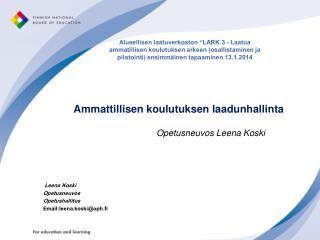 Ammattillisen koulutuksen laadunhallinta Opetusneuvos  Leena Koski