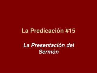 La Predicaci�n #15
