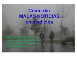 Cómo dar MALAS NOTICIAS en medicina Mariana Martínez Lechuga  José Luis Barella Balboa