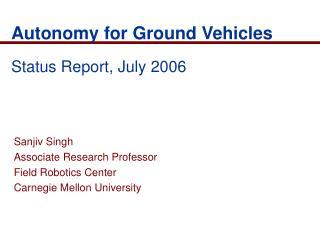 Autonomy for Ground Vehicles Status Report, July 2006