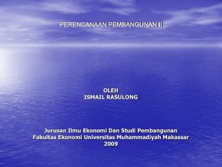 PERENCANAAN PEMBANGUNAN II OLEH ISMAIL RASULONG Jurusan Ilmu Ekonomi Dan Studi Pembangunan