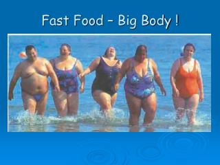 Fast Food – Big Body !
