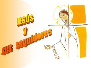 JESÚS  y  sus   seguidores