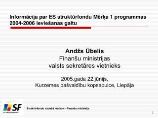 Inform ā cija par ES strukt ū rfondu M ē r ķ a 1 programmas 2004-2006 ieviešanas gaitu