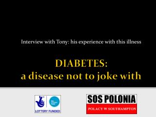 DIABETES:  a disease not to joke with