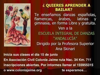 QUIERES APRENDER A BAILAR   Te ense amos danzas espa olas, flamencas,  rabes, latinas y gimnasia, en forma Libre y gra