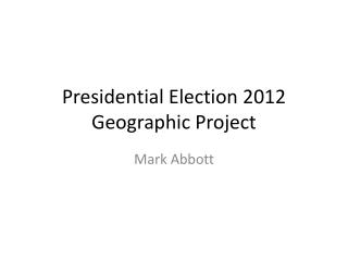 Presidential Election 2012 Geographic Project