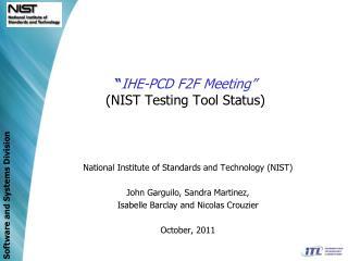 """"""" IHE-PCD F2F Meeting"""" (NIST Testing Tool Status)"""