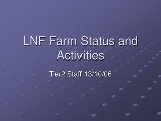 LNF Farm Status and Activities
