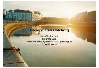 Exempel från Göteborg Mats-Ola Larsson Miljörådgivare  mats-ola.larsson@trafikkontoret.goteborg.se