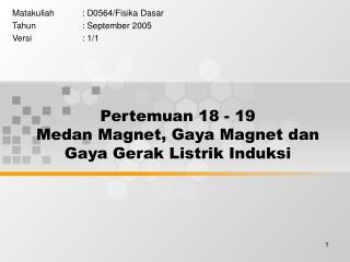Pertemuan 18 - 19  Medan Magnet, Gaya Magnet dan Gaya Gerak Listrik Induksi