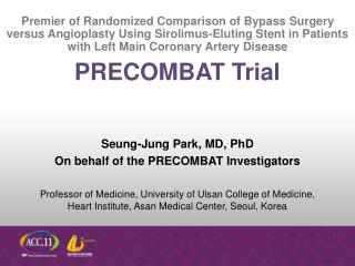 Seung-Jung Park, MD, PhD On behalf of the PRECOMBAT Investigators