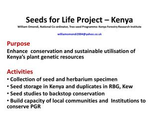 Seeds for Life Project   Kenya William Omondi, National Co-ordinator, Tree seed Programme: Kenya Forestry Research Insti