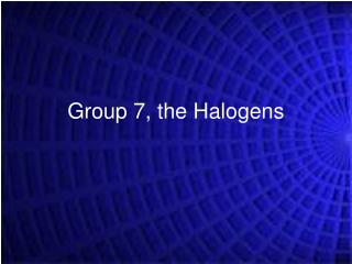 Group 7, the Halogens