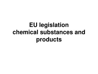 EU legislation  chemical substances and products