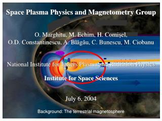 Space Plasma Physics and Magnetometry Group O. Marghitu, M. Echim, H. Comi ş el,