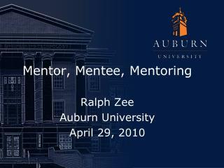 Mentor, Mentee, Mentoring Ralph Zee Auburn University April 29, 2010