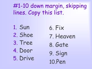 #1-10 down margin, skipping lines. Copy this list.
