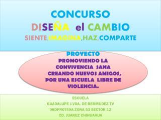 CONCURSO DI SE ÑA el CAM BIO SIENTE , IMAGINA , HAZ , COMPARTE