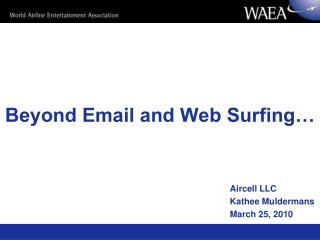 Beyond Email and Web Surfing…