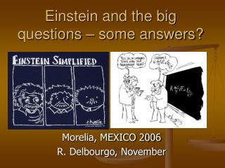 Einstein and the big questions � some answers?